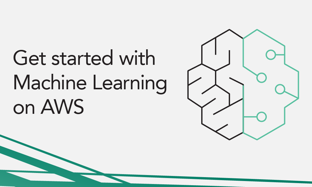 Release Innovation from Within Your Organization With Machine Learning on AWS
